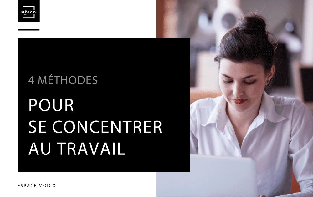 4 méthodes pour se concentrer au travail