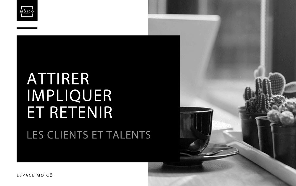 Attirer, impliquer et retenir les talents et clients